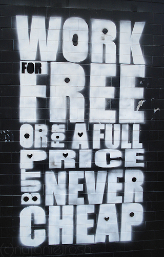 Work for free or a full price but never work for cheap