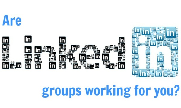 Are LinkedIn groups working for you?
