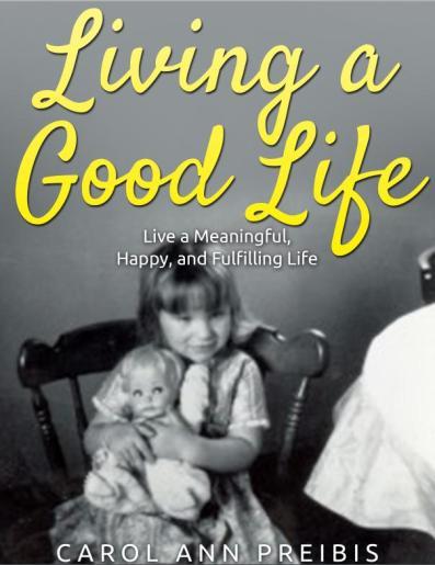Living a Good Life by Carol Ann Preibis