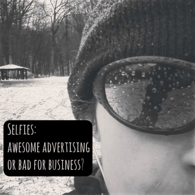Selfies: Awesome Advertising or Bad for Business?