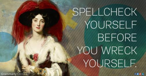 Great advice from Grammarly: Spellcheck yourself before you wreck yourself.
