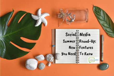 Social Media Summer Round-Up: New Features You Need To Know