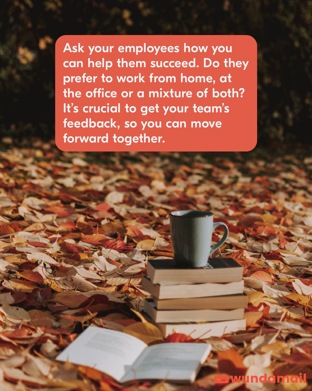 Ask your employees how you can help them succeed.