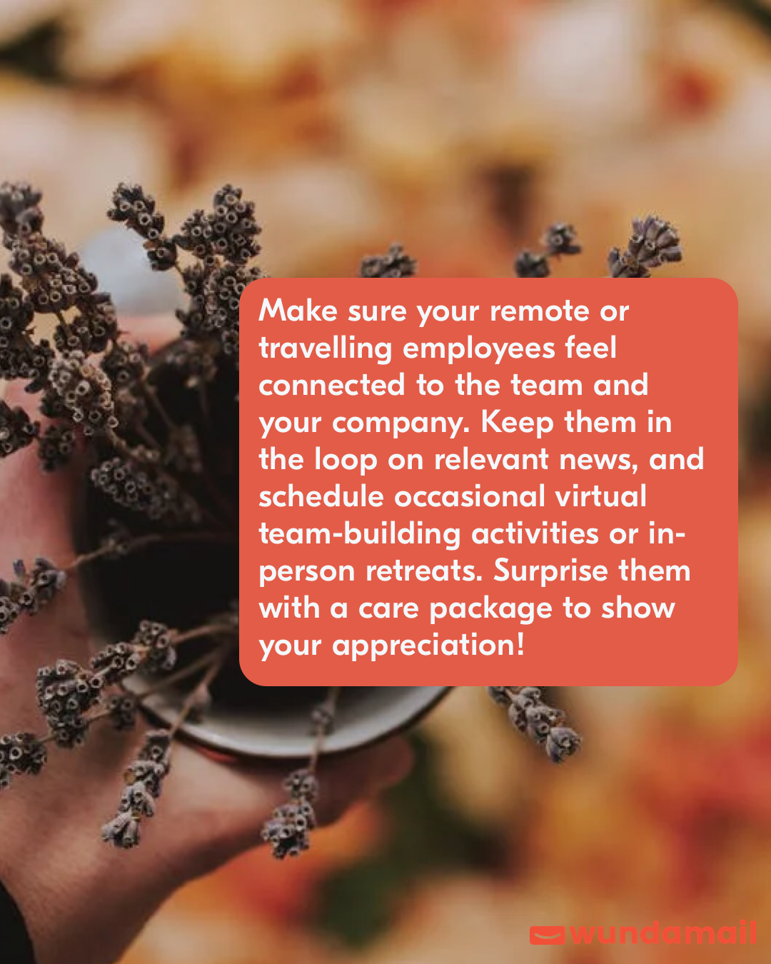 Make sure your remote or travelling employees feel connected to the team and your company.